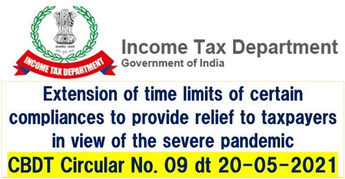 Extension of time limits of certain compliances to provide relief to taxpayers: CBDT Circular No. 9 dated 20.05.2021