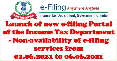 Launch of new e-filing Portal of the Income Tax Department – Non-availability of e-filing services from 01.06.2021 to 06.06.2021