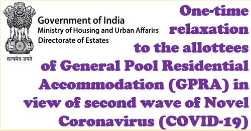One-time relaxation to the allottees of General PoolResidential Accommodation (GPRA) in view of second waveof Novel Coronavirus (COVID-19)