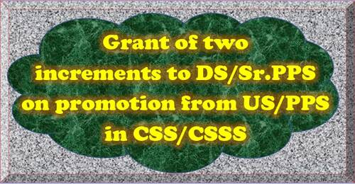 7th Pay Commission: Grant of two increments to DS/Sr.PPS on promotion from US/PPS in CSS/CSSS