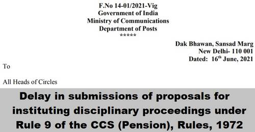Delay in submissions of proposals for instituting disciplinary proceedings under Rule 9 of the CCS (Pension), Rules, 1972: Department of Posts