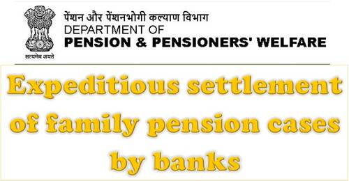 Expeditious settlement of family pension cases by banks: DoP&PW Instructions dated 16.06.2021
