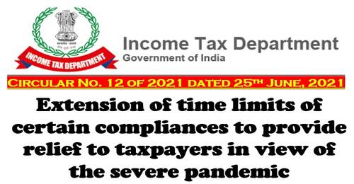 Extension of time limits of certain compliances to provide relief to taxpayers: Income Tax Circular No 12 of 2021