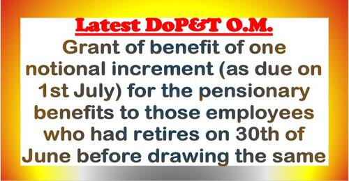 Grant of benefit of one notional increment (as due on 1st July) for the pensionary benefits to those employees who had retires on 30th of June before drawing the same: DoPT