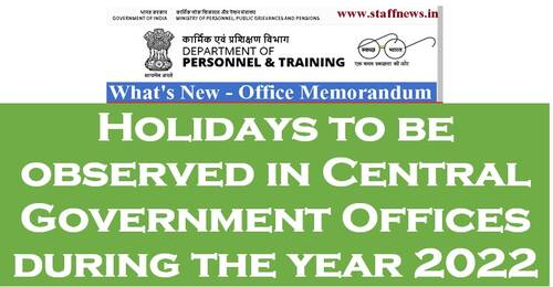 Holidays to be observed in Central Government Offices during the year 2022 – List of Gazetted and Restricted Holidays – DoPT O.M. dt. 8th June, 2021