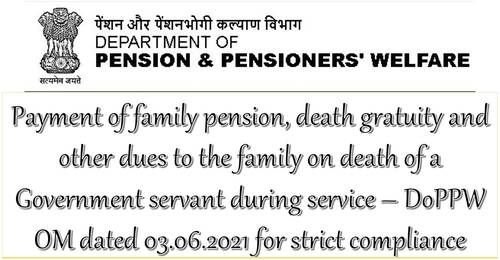 Payment of family pension, death gratuity and other dues to the family on death of a Government servant: DoPPW OM dt 03.06.2021