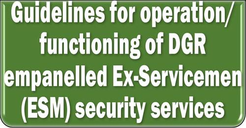 Guidelines for operation/functioning of DGR empanelled Ex-Servicemen (ESM) security services