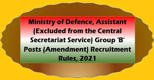 Ministry of Defence, Assistant (Excluded from the CCS) Group 'B' Posts (Amendment) Recruitment Rules, 2021