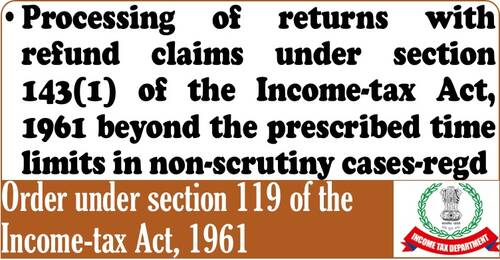 Processing of returns with refund claims under section 143(1) of the Income-tax Act, 1961 beyond the prescribed time limits