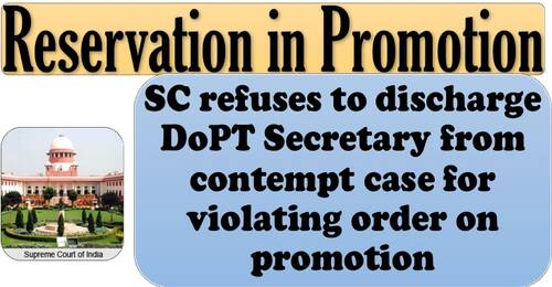 Reservation in Promotion: SC refuses to discharge DoPT Secretary from contempt case for violating order on promotion