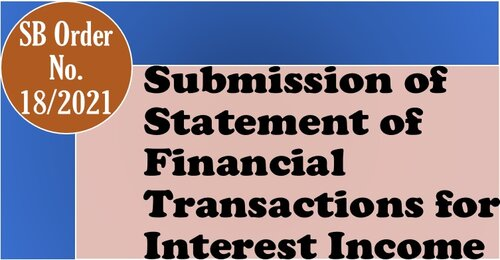 Submission of Statement of Financial Transactions for Interest Income – SB Order No. 18/2021