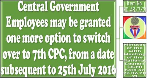 One more option to switch over to 7th CPC, from a date subsequent to 25th July 2016: 48th NC JCM Meeting
