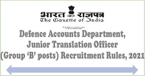Defence Accounts Department, Junior Translation Officer (Group 'B' posts) Recruitment Rules, 2021.