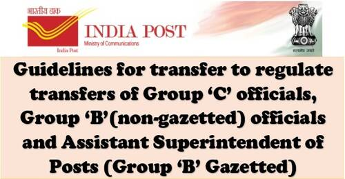 Guidelines for transfer to regulate transfers of Group 'C' officials, Group 'B'(non-gazetted) officials and Assistant Superintendent of Posts (Group 'B' Gazetted)