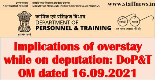 Implications of overstay while on deputation: DoP&T OM dated 16.09.2021