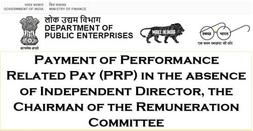 Payment of Performance Related Pay (PRP) in the absence of Independent Director, the Chairman of the Remuneration Committee: DPE