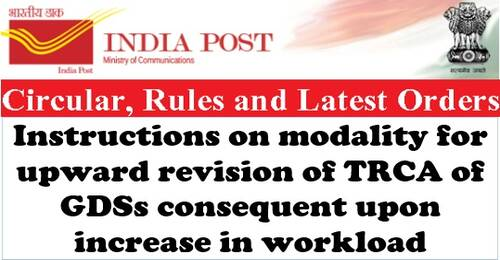 Instructions on modality for upward revision of TRCA of GDSs consequent upon increase in workload: Deptt. of Posts