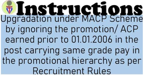 Upgradation under MACP Scheme by ignoring the promotion/ACP earned prior to 01.01.2006 in the post carrying same grade pay