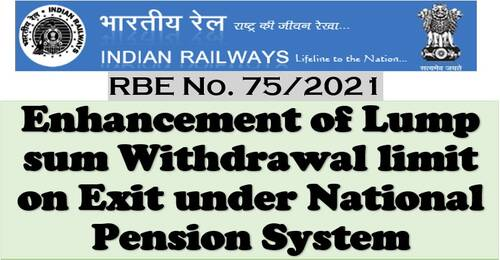 Enhancement of Lump sum Withdrawal limit on Exit: Railway BoardRBE No.75/2021