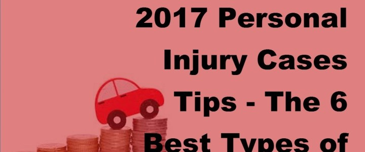 2017 Personal Injury Cases Tips The 6 Best Types Of