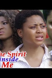 THE SPIRIT INSIDE ME 1&2 – Latest Nollywood Movie 2019