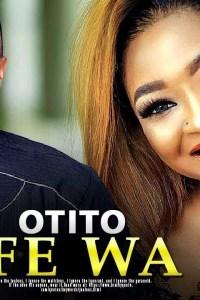 OTITI IFE WA – Yoruba Movie 2019