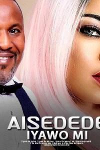 AISEDEDE IYAWO MI – Yoruba Movie 2019