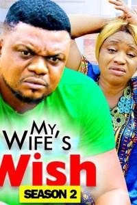 MY WIFE'S WISH SEASON 2 – Nollywood Movie 2019