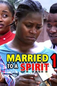 MARRIED TO A SPIRIT SEASON 1 – Nollywood Movie 2019