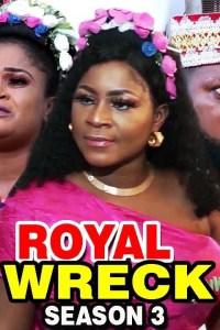 ROYAL WRECK SEASON 3 – Nollywood Movie 2019