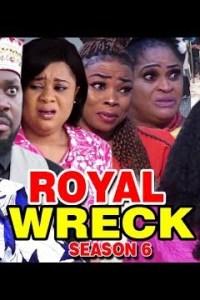 ROYAL WRECK SEASON 6 – Nollywood Movie 2019