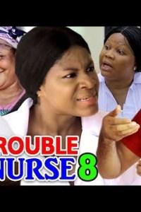 TROUBLE NURSE SEASON 8 – Nollywood Movie 2019