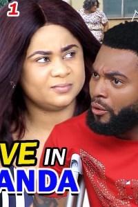 LOVE IN RWANDA SEASON 1 – Nollywood Movie 2019