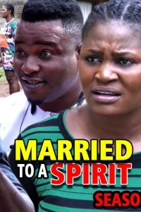 MARRIED TO A SPIRIT SEASON 5 – Nollywood Movie 2019