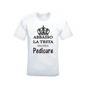 """T-shirt bianca 100% cotone """"Abbasso la testa solo per il Pedicure"""""""