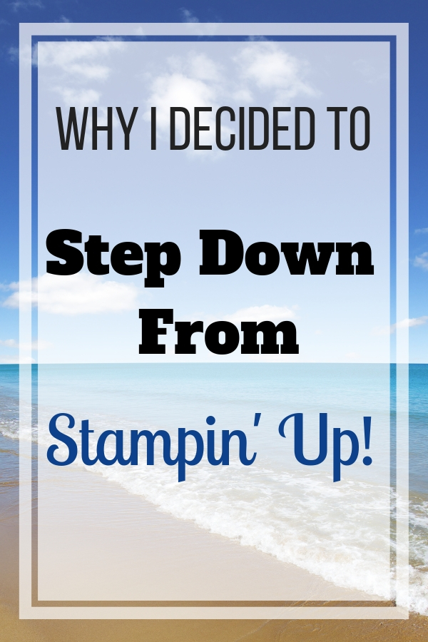 In this blog post, I share with you why I decided to step down as a Stampin' Up! Demonstrator. I still love their products but will be pursuing another business model and I am excited for this new chapter in my business. | Business Goals | Stampin' up! demo | Stampin' Up! cards | Blogger | entrepreneur | women entrepeneur | boss lady | #stampinup #stampmesomelove