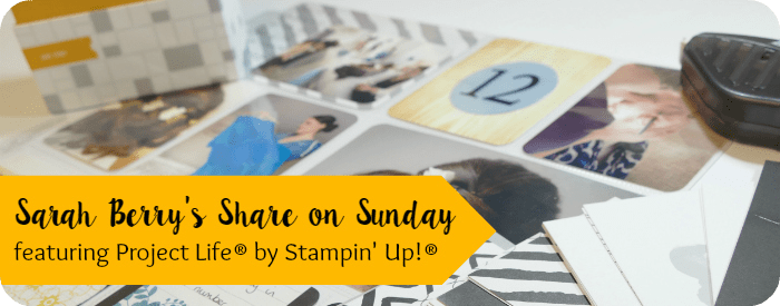 Sarah Berry's Share on Sunday deaturing Project Life by Stampin' Up! (Rounded)