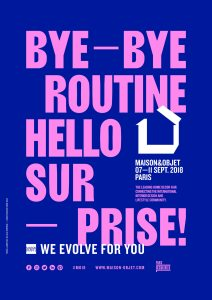 MAISON & OBJET Septembre 2018 BYE-BYE ROUTINE HELLO SURPRISE