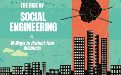 The Rise of Social Engineering and 10 Ways to Protect Your Business From an Attack