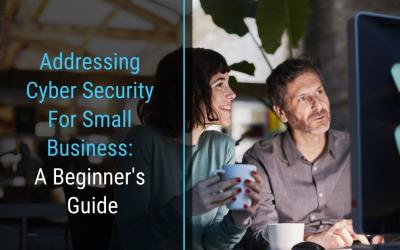 Addressing Cyber Security For Small Business: a Beginner's Guide
