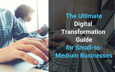 The Ultimate Digital Transformation Guide for Small-to-Medium Businesses