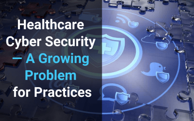 Healthcare Cyber Security — A Growing Problem for Practices