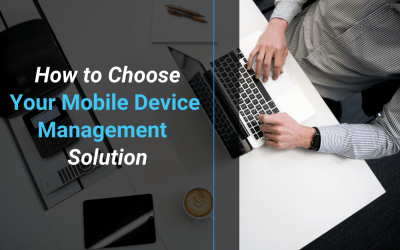 How To Choose Your Mobile Device Management Solution