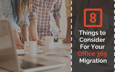 8 Things To Consider With Your Office 365 Migration