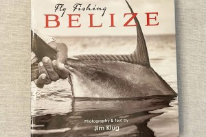 Fly Fishing Belize. Photography and text by Jim Klug.