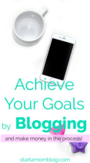 Achieve Your Goals by Blogging and Make Money www.startamomblog.com