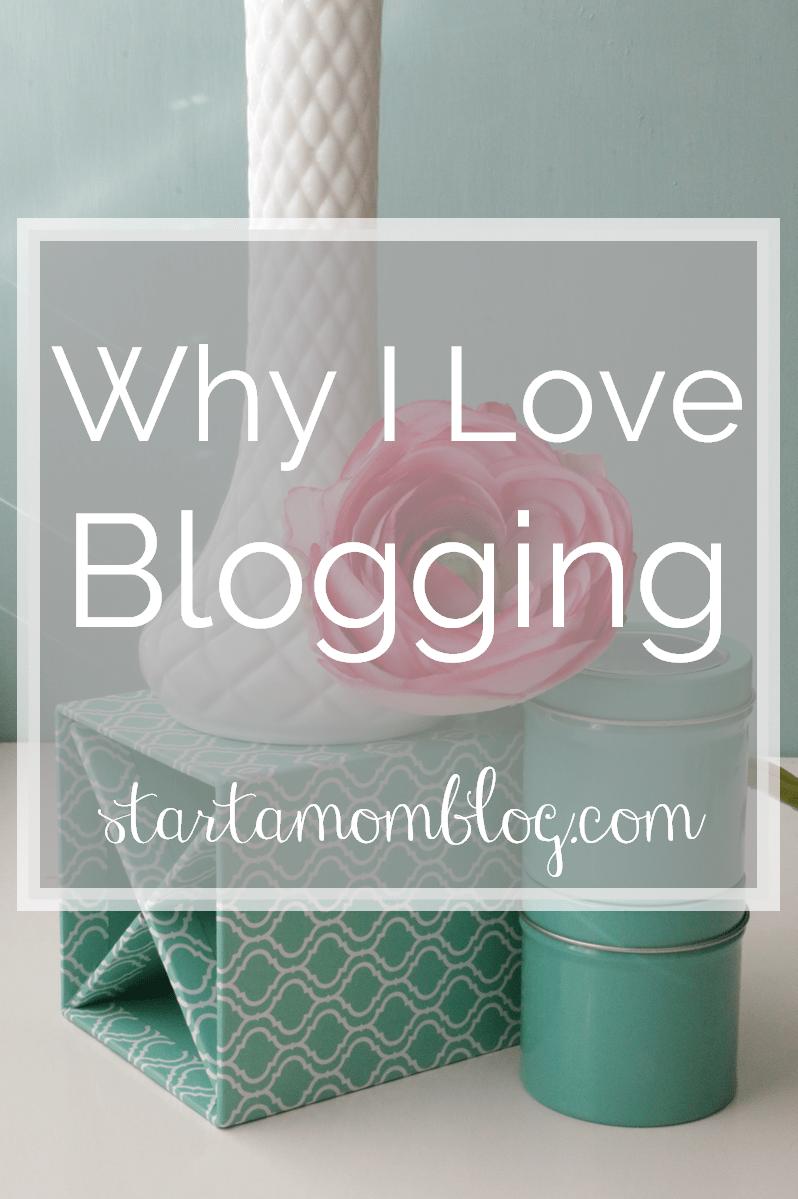Why I love Blogging www.startamomblog.com