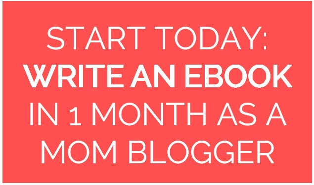 Start today how to write an ebook in 1 month as a mom blogger start today how to write an ebook in 1 month as a mom blogger start a mom blog fandeluxe Choice Image