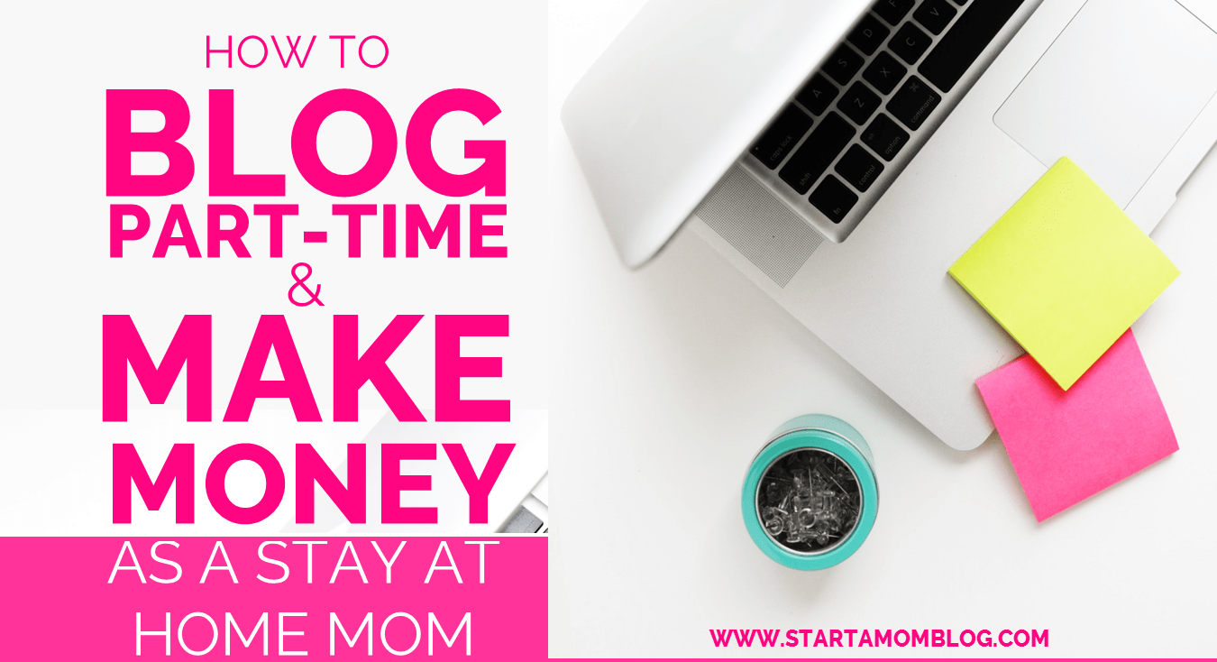 How to Blog Part-Time and Make Money as a Stay at Home Mom - Start a ...