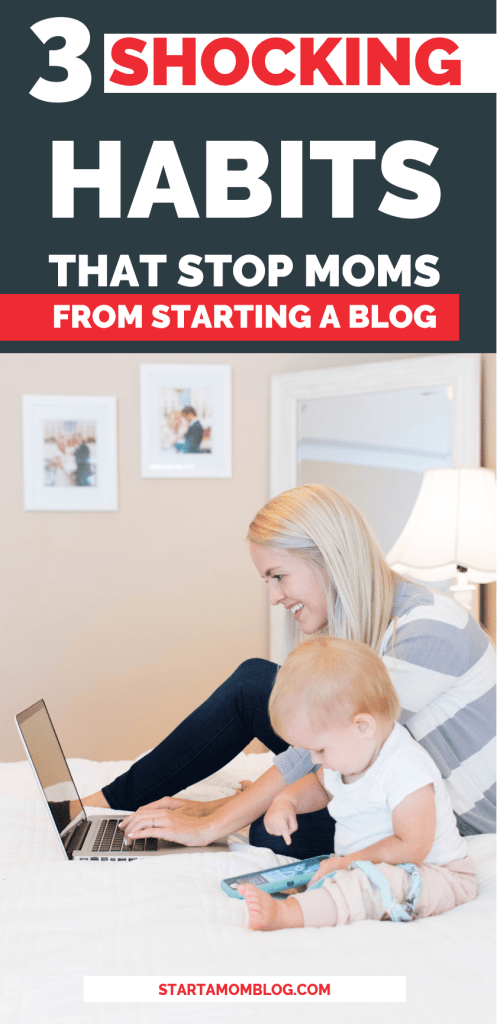 3 Habits that stop moms from starting a blog